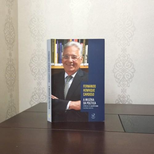 Serra: A miséria da política: Crônicas do lulopetismo e outros escritos, de FHC