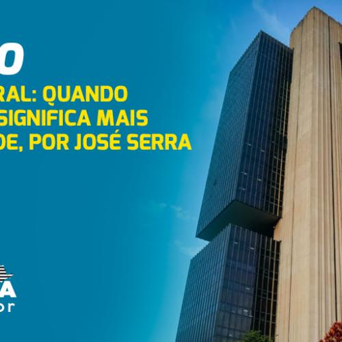 Banco Central: quando autonomia significa mais desigualdade, por José Serra
